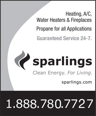 Sparling's Propane (1-888-780-7727) - Annonce illustrée - Heating, A/C, Water Heaters & Fireplaces Propane for all Applications Guaranteed Service 24-7. Heating, A/C, Water Heaters & Fireplaces Propane for all Applications Guaranteed Service 24-7.