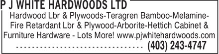 P J White Hardwoods Ltd (403-243-4747) - Annonce illustr&eacute;e - Hardwood Lbr &amp; Plywoods-Teragren Bamboo-Melamine- Fire Retardant Lbr &amp; Plywood-Arborite-Hettich Cabinet &amp; Furniture Hardware - Lots More! www.pjwhitehardwoods.com  Hardwood Lbr &amp; Plywoods-Teragren Bamboo-Melamine- Fire Retardant Lbr &amp; Plywood-Arborite-Hettich Cabinet &amp; Furniture Hardware - Lots More! www.pjwhitehardwoods.com