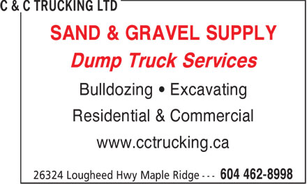 C & C Trucking Ltd (604-462-8998) - Display Ad - SAND & GRAVEL SUPPLY Dump Truck Services Bulldozing • Excavating Residential & Commercial www.cctrucking.ca