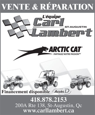 Carl Lambert Inc-Arctic Cat (418-878-2153) - Annonce illustr&eacute;e - VENTE &amp; R&Eacute;PARATION Acc&egrave;s Financement disponible 418.878.2153 200A Rte 138, St-Augustin, Qc www.carllambert.ca