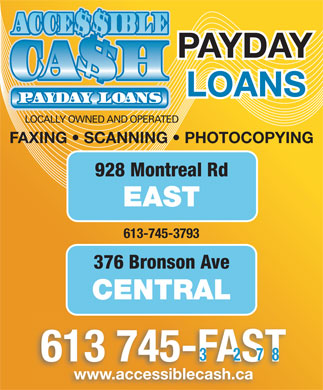 Accessible Cash Payday Loans (613-745-3278) - Display Ad - PAYDAY LOANS LOCALLY OWNED AND OPERATED FAXING   SCANNING   PHOTOCOPYING 928 Montreal Rd 613 745-FAST www.accessiblecash.cawww.accessiblecash.ca EAST 613-745-3793 376 Bronson Ave CENTRAL