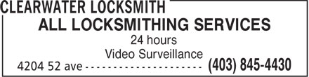 Clearwater Locksmith (403-845-4430) - Display Ad - ALL LOCKSMITHING SERVICES 24 hours Video Surveillance ALL LOCKSMITHING SERVICES 24 hours Video Surveillance