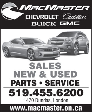 MacMaster Chevrolet (519-455-6200) - Display Ad - SALES NEW & USED PARTS   SERVICE 519.455.6200 1470 Dundas, London www.macmaster.on.ca  SALES NEW & USED PARTS   SERVICE 519.455.6200 1470 Dundas, London www.macmaster.on.ca  SALES NEW & USED PARTS   SERVICE 519.455.6200 1470 Dundas, London www.macmaster.on.ca  SALES NEW & USED PARTS   SERVICE 519.455.6200 1470 Dundas, London www.macmaster.on.ca