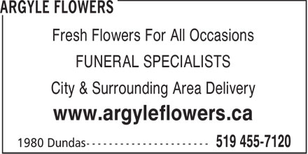 Argyle Flowers (519-455-7120) - Display Ad - Fresh Flowers For All Occasions FUNERAL SPECIALISTS City & Surrounding Area Delivery www.argyleflowers.ca