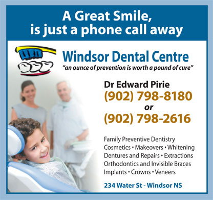 Windsor Dental Centre (902-798-8180) - Annonce illustrée - Family Preventive Dentistry Dentures and Repairs   Extractions Orthodontics and Invisible Braces Implants   Crowns   Veneers Cosmetics   Makeovers   Whitening