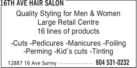 16th Ave Hair Salon (604-531-0232) - Annonce illustrée - Large Retail Centre 16 lines of products -Cuts -Pedicures -Manicures -Foiling -Perming -Kid's cuts -Tinting Quality Styling for Men & Women
