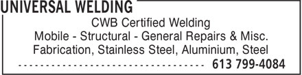 Universal Welding (613-799-4084) - Annonce illustrée - CWB Certified Welding Mobile - Structural - General Repairs & Misc. Fabrication, Stainless Steel, Aluminium, Steel