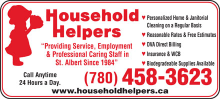 Household Helpers (780-458-3623) - Annonce illustrée - ª Personalized Home & Janitorial Cleaning on a Regular Basis ª Reasonable Rates & Free Estimates ª DVA Direct Billing Providing Service, Employment ª Insurance & WCB & Professional Caring Staff in St. Albert Since 1984 ª Biodegradeable Supplies Available Call Anytime (780) 458-3623 24 Hours a Day. www.householdhelpers.ca