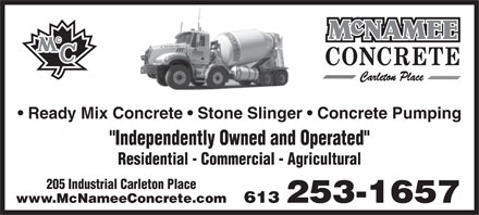 "McNamee Concrete (613-253-1657) - Display Ad - Ready Mix Concrete   Stone Slinger   Concrete Pumping ""Independently Owned and Operated"" Residential - Commercial - Agricultural 205 Industrial Carleton Place 613 253-1657www.McNameeConcrete.com"
