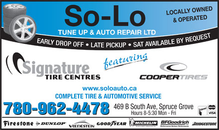 So-Lo Auto Repair (780-962-4478) - Annonce illustrée - LOCALLY OWNED & OPERATEDwww So-Lo TUNE UP & AUTO REPAIR LTD EARLY DROP OFF   LATE P KUP   SAT AVAILABLE BY REQUEST IC featuring .soloauto.ca COMPLETE TIRE & AUTOMOTIVE SERVICE 469 B South Ave, Spruce Grove 780-962-4478 Hours 8-5:30 Mon - Fri Because so much is riding on your tires.