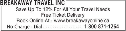 Breakaway Travel Inc (905-438-0000) - Display Ad - Save Up To 12% For All Your Travel Needs Free Ticket Delivery Book Online At - www.breakawayonline.ca