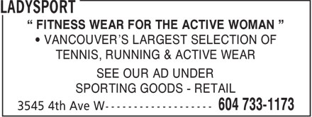 LadySport (604-733-1173) - Annonce illustrée - FITNESS WEAR FOR THE ACTIVE WOMAN VANCOUVER'S LARGEST SELECTION OF TENNIS, RUNNING & ACTIVE WEAR SEE OUR AD UNDER SPORTING GOODS - RETAIL