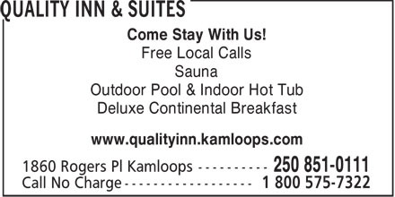Quality Inn (250-851-0111) - Annonce illustrée - Come Stay With Us! Free Local Calls Sauna Outdoor Pool & Indoor Hot Tub Deluxe Continental Breakfast www.qualityinn.kamloops.com  Come Stay With Us! Free Local Calls Sauna Outdoor Pool & Indoor Hot Tub Deluxe Continental Breakfast www.qualityinn.kamloops.com