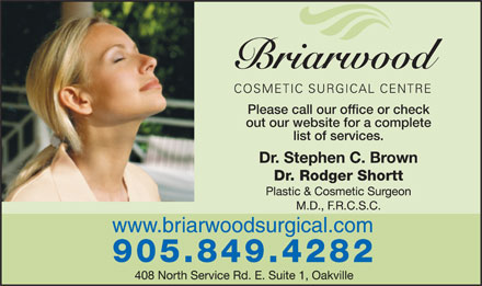 Briarwood Cosmetic Surgical Centre (905-849-4282) - Annonce illustrée - Please call our office or check out our website for a complete list of services. Dr. Rodger Shortt www.briarwoodsurgical.com