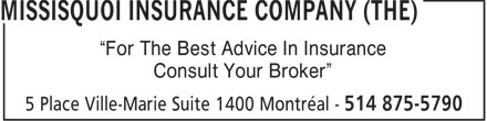Missisquoi Insurance Company (The) (514-875-5790) - Display Ad - For The Best Advice In Insurance Consult Your Broker
