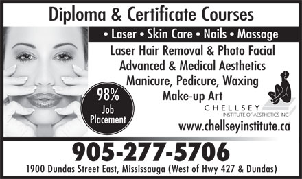 Chellsey Institute Of Aesthetics (289-814-1468) - Display Ad - Diploma & Certificate Courses Laser  Skin Care  Nails  Massage Laser Hair Removal & Photo Facial Advanced & Medical Aesthetics Manicure, Pedicure, Waxing Make-up Art www.chellseyinstitute.ca 9052775706 - 1900 Dundas Street East, Mississauga (West of Hwy 427 & Dundas)