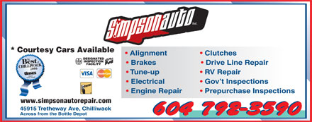Simpson Auto Ltd (604-701-3175) - Display Ad - * Courtesy Cars Available Alignment Clutches Brakes Drive Line Repair 2006 Tune-up RV Repair Electrical Gov t Inspections Engine Repair Prepurchase Inspections www.simpsonautorepair.com 45915 Tretheway Ave, Chilliwack 604 792-3590 Across from the Bottle Depot