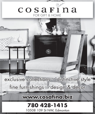 CosaFina (780-428-1415) - Display Ad - FOR GIFT & HOME exclusive collections    distinctive style fine furnishings    design & decor www.cosafina.biz 780 428-1415 10508 109 St NW, Edmonton