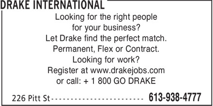 Drake International (613-938-4777) - Display Ad - for your business? Let Drake find the perfect match. Permanent, Flex or Contract. Looking for the right people Looking for work? Register at www.drakejobs.com or call: + 1 800 GO DRAKE