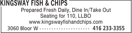 Kingsway Fish & Chips (416-233-3355) - Display Ad - Prepared Fresh Daily, Dine In/Take Out Seating for 110, LLBO www.kingswayfishandchips.com