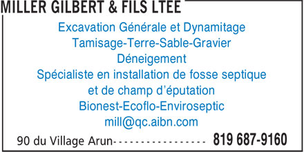 Miller Gilbert &amp; Fils Lt&eacute;e (819-687-9160) - Annonce illustr&eacute;e - Excavation G&eacute;n&eacute;rale et Dynamitage Tamisage-Terre-Sable-Gravier D&eacute;neigement Sp&eacute;cialiste en installation de fosse septique et de champ d'&eacute;putation Bionest-Ecoflo-Enviroseptic mill@qc.aibn.com  Excavation G&eacute;n&eacute;rale et Dynamitage Tamisage-Terre-Sable-Gravier D&eacute;neigement Sp&eacute;cialiste en installation de fosse septique et de champ d'&eacute;putation Bionest-Ecoflo-Enviroseptic mill@qc.aibn.com