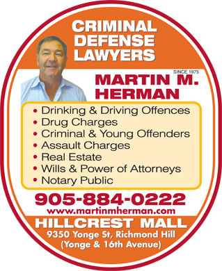 Herman Martin M (905-884-0222) - Annonce illustrée - Drinking & Driving Offences Drug Charges Criminal & Young Offenders Assault Charges Real Estate Wills & Power of Attorneys Notary Public www.martinmherman.com 9350 Yonge St, Richmond Hill (Yonge & 16th Avenue)  Drinking & Driving Offences Drug Charges Criminal & Young Offenders Assault Charges Real Estate Wills & Power of Attorneys Notary Public www.martinmherman.com 9350 Yonge St, Richmond Hill (Yonge & 16th Avenue)