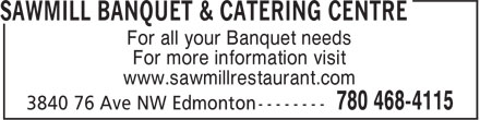 Sawmill Banquet &amp; Catering Centre (780-468-4115) - Display Ad - For all your Banquet needs For more information visit www.sawmillrestaurant.com