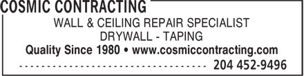 Cosmic Contracting (204-452-9496) - Display Ad - WALL & CEILING REPAIR SPECIALIST DRYWALL - TAPING Quality Since 1980 • www.cosmiccontracting.com
