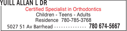 Yuill Allan L Dr (780-674-5667) - Display Ad - Certified Specialist in Orthodontics Children - Teens - Adults Residence 780-785-3768