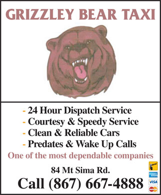 Grizzley Bear Taxi (867-667-4888) - Annonce illustrée - GRIZZLEY BEAR TAXI - 24 Hour Dispatch Service - Courtesy & Speedy Service - Clean & Reliable Cars - Predates & Wake Up Calls One of the most dependable companies 84 Mt Sima Rd. Call (867) 667-4888
