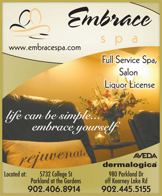 Embrace Spa (902-445-5155) - Annonce illustrée - 980 Parkland Dr5732 College StLocated at: off Kearney Lake RdParkland at the Gardens 902.445.5155902.406.8914