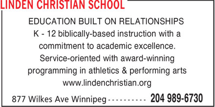 Linden Christian School (204-989-6730) - Annonce illustrée - EDUCATION BUILT ON RELATIONSHIPS K - 12 biblically-based instruction with a commitment to academic excellence. Service-oriented with award-winning programming in athletics & performing arts www.lindenchristian.org