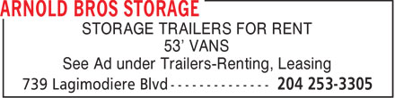 Arnold Bros Storage (204-253-3305) - Annonce illustrée - STORAGE TRAILERS FOR RENT 53' VANS See Ad under Trailers-Renting, Leasing  STORAGE TRAILERS FOR RENT 53' VANS See Ad under Trailers-Renting, Leasing