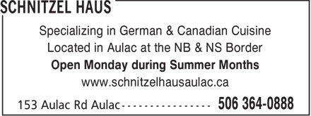 Schnitzel Haus (506-364-0888) - Annonce illustrée - Specializing in German & Canadian Cuisine Located in Aulac at the NB & NS Border Open Monday during Summer Months www.schnitzelhausaulac.ca