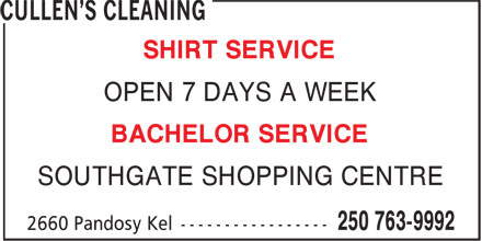 Cullens Cleaning (250-763-9992) - Annonce illustrée - SHIRT SERVICE OPEN 7 DAYS A WEEK BACHELOR SERVICE SOUTHGATE SHOPPING CENTRE SHIRT SERVICE OPEN 7 DAYS A WEEK BACHELOR SERVICE SOUTHGATE SHOPPING CENTRE