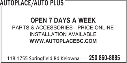 AutoPlace (250-860-8885) - Annonce illustrée - OPEN 7 DAYS A WEEK PARTS & ACCESSORIES - PRICE ONLINE INSTALLATION AVAILABLE WWW.AUTOPLACEBC.COM