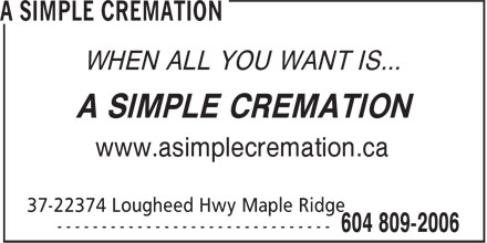 A Simple Cremation (604-809-2006) - Annonce illustrée - www.asimplecremation.ca A SIMPLE CREMATION WHEN ALL YOU WANT IS... www.asimplecremation.ca A SIMPLE CREMATION WHEN ALL YOU WANT IS...