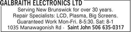 Galbraith Electronics Ltd (506-635-0317) - Annonce illustrée - Serving New Brunswick for over 30 years. Repair Specialists: LCD, Plasma, Big Screens. Guaranteed Work Mon-Fri. 8-5:30. Sat: 8-1