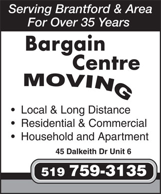 Bargain Centre Moving (519-759-3135) - Annonce illustrée - Serving Brantford & Area For Over 35 Years Bargain Centre Local & Long Distance Residential & Commercial Household and Apartment 45 Dalkeith Dr Unit 6 519 759-3135