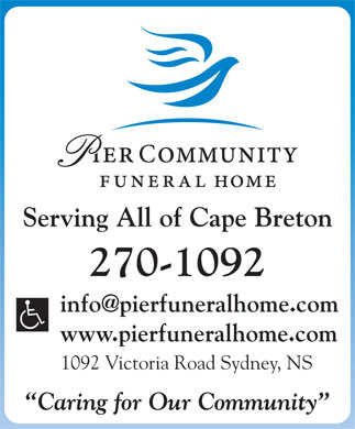 Pier Community Funeral Home (902-270-1092) - Annonce illustrée - Serving All of Cape Breton 270-1092 info@pierfuneralhome.com www.pierfuneralhome.com 1092 Victoria Road Sydney, NS Caring for Our Community  Serving All of Cape Breton 270-1092 info@pierfuneralhome.com www.pierfuneralhome.com 1092 Victoria Road Sydney, NS Caring for Our Community