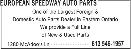 European Speedway Auto Parts (613-546-1957) - Display Ad - One of the Largest Foreign & Domestic Auto Parts Dealer in Eastern Ontario We provide a Full Line of New & Used Parts One of the Largest Foreign & Domestic Auto Parts Dealer in Eastern Ontario We provide a Full Line of New & Used Parts
