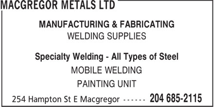 MacGregor Metals Ltd (204-685-2115) - Annonce illustrée - MANUFACTURING & FABRICATING WELDING SUPPLIES Specialty Welding - All Types of Steel MOBILE WELDING PAINTING UNIT