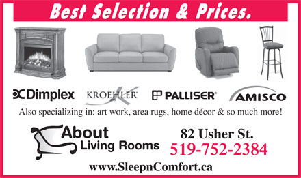 About Living Rooms (226-400-0847) - Display Ad - Best Selection & Prices. Also specializing in: art work, area rugs, home décor & so much more! 82 Usher St. 519-752-2384 www.SleepnComfort.ca