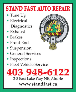 Stand Fast Auto Repair (403-948-6122) - Display Ad - STAND FAST AUTO REPAIR Tune Up Electrical Diagnostics Exhaust Brakes Front End Suspension General Services Inspections Fleet Vehicle Service 403 948-6122 3-8 East Lake Way NE, Airdrie www.standfast.ca