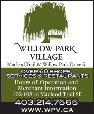 Willow Park Village Shopping Centre (403-214-7565) - Display Ad - Hours of Operation and Merchant Information 102-10816 Macleod Trail SE  Hours of Operation and Merchant Information 102-10816 Macleod Trail SE