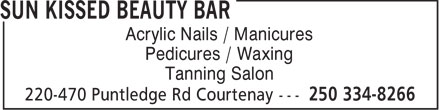 Sun Kissed Beauty Bar (250-334-8266) - Display Ad - Acrylic Nails / Manicures Pedicures / Waxing Tanning Salon