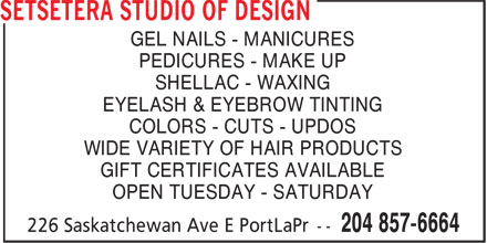 Setsetera Studio of Design (204-857-6664) - Annonce illustrée - GEL NAILS - MANICURES PEDICURES - MAKE UP SHELLAC - WAXING EYELASH & EYEBROW TINTING COLORS - CUTS - UPDOS WIDE VARIETY OF HAIR PRODUCTS GIFT CERTIFICATES AVAILABLE OPEN TUESDAY - SATURDAY
