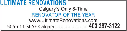 Ultimate Renovations (403-287-3122) - Annonce illustrée - Calgary's Only 8-Time RENOVATOR OF THE YEAR www.UltimateRenovations.com Calgary's Only 8-Time RENOVATOR OF THE YEAR www.UltimateRenovations.com