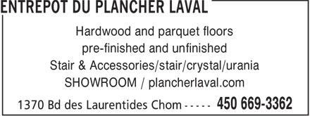 Entrepôt du Plancher Laval (450-669-3362) - Display Ad - Hardwood and parquet floors pre-finished and unfinished Stair & Accessories/stair/crystal/urania SHOWROOM / plancherlaval.com  Hardwood and parquet floors pre-finished and unfinished Stair & Accessories/stair/crystal/urania SHOWROOM / plancherlaval.com