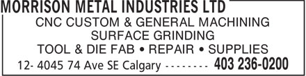 Morrison Metal Industries Ltd (403-236-0200) - Display Ad - CNC CUSTOM & GENERAL MACHINING SURFACE GRINDING TOOL & DIE FAB   REPAIR   SUPPLIES